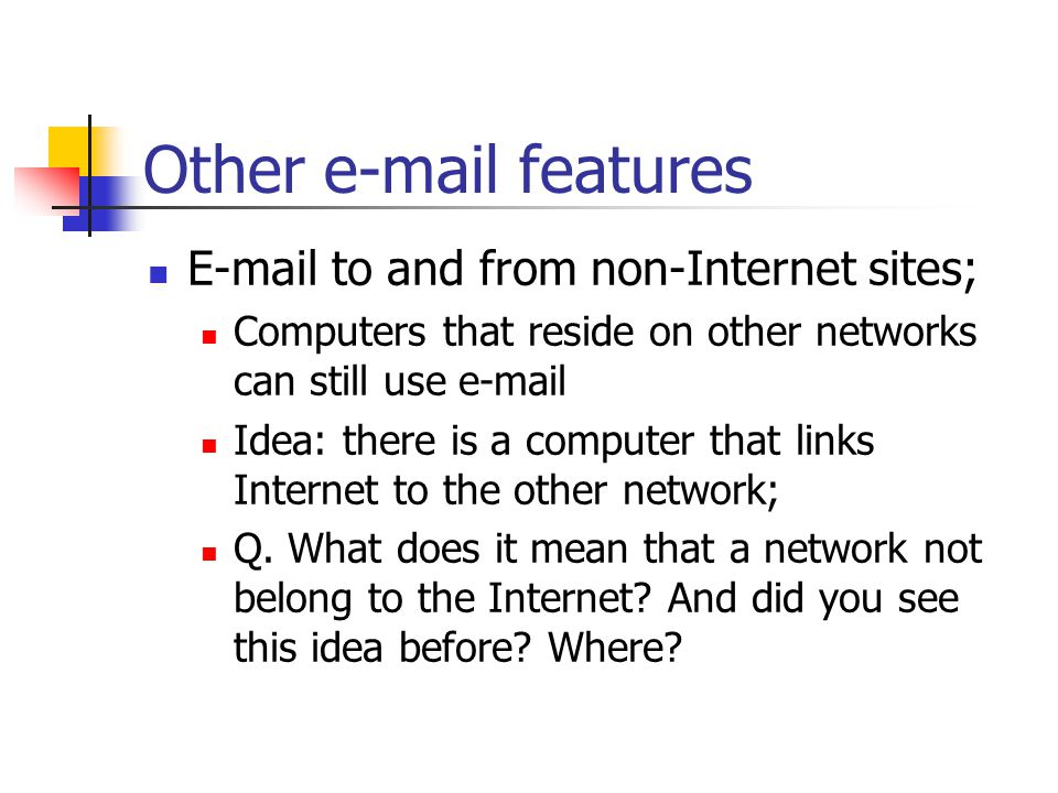 Other  features  to and from non-Internet sites; Computers that reside on other networks can still use  Idea: there is a computer that links Internet to the other network; Q.