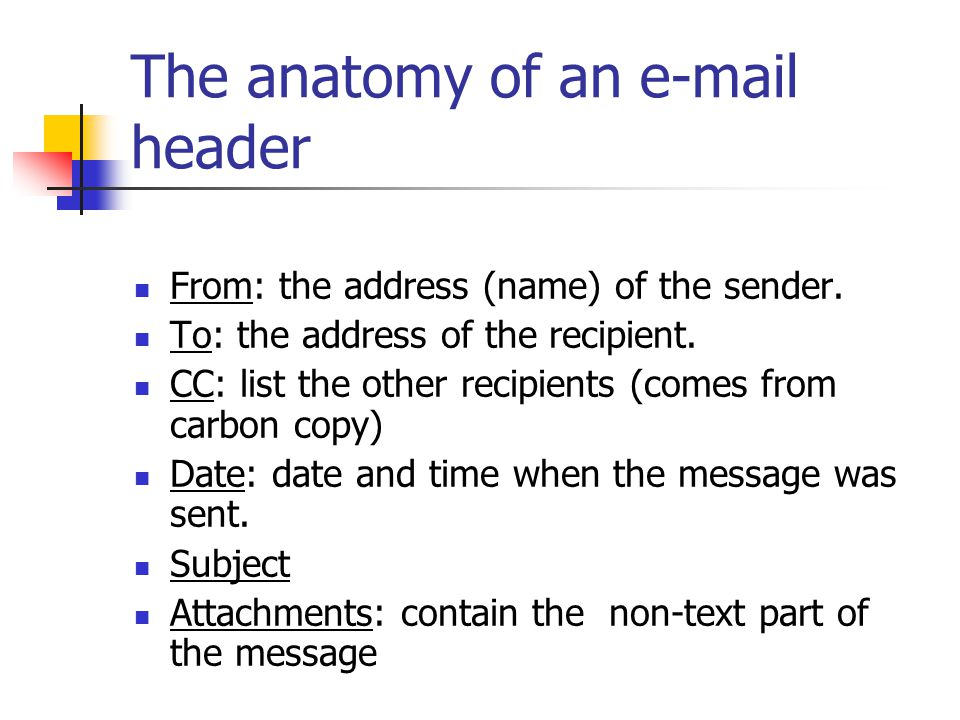 The anatomy of an  header From: the address (name) of the sender.