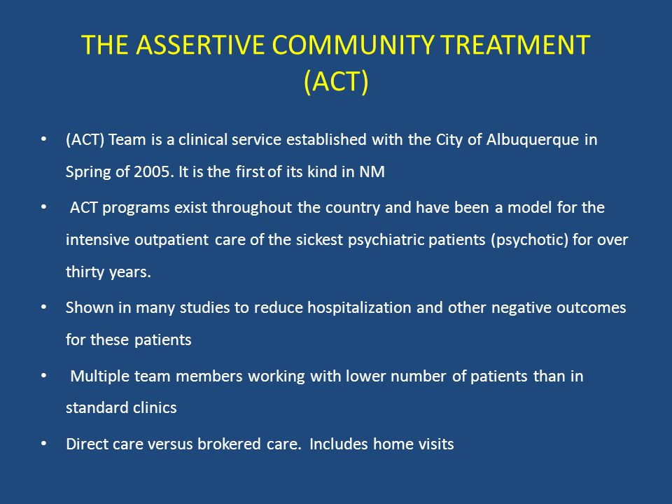 THE ASSERTIVE COMMUNITY TREATMENT (ACT) (ACT) Team is a clinical service established with the City of Albuquerque in Spring of 2005.