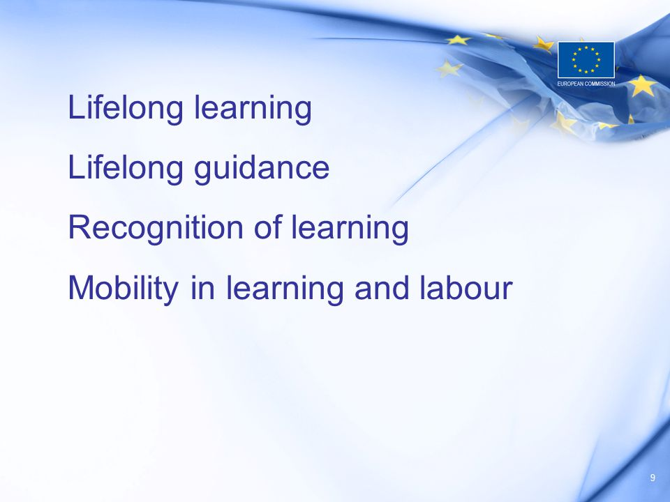 9 Lifelong learning Lifelong guidance Recognition of learning Mobility in learning and labour