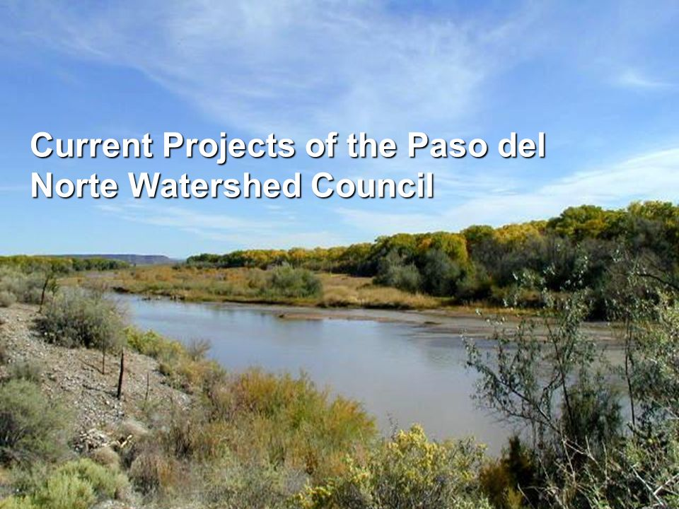 Current Projects of the Paso del Norte Watershed Council