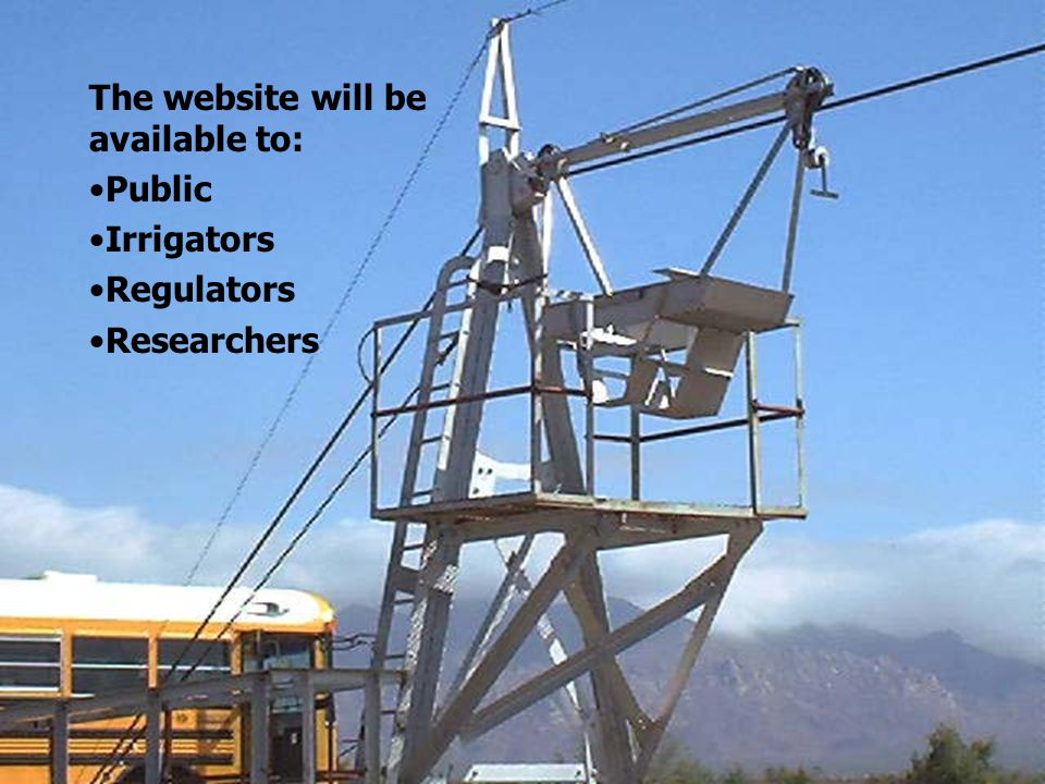 The website will be available to: Public Irrigators Regulators Researchers