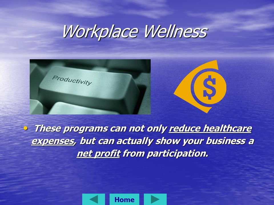 These programs can not only reduce healthcare expenses, but can actually show your business a net profit from participation.