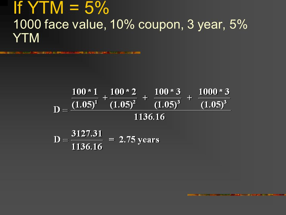 If YTM = 5% 1000 face value, 10% coupon, 3 year, 5% YTM