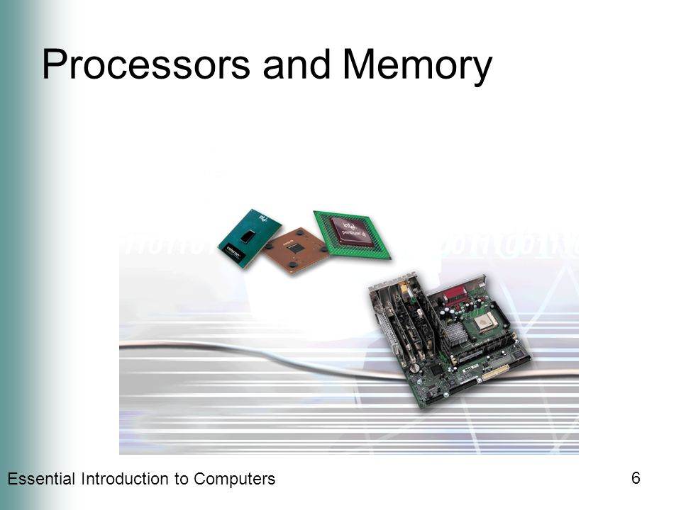 Essential Introduction to Computers 6 Processors and Memory