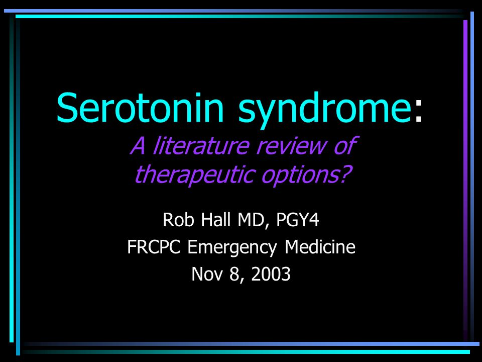 Serotonin syndrome: A literature review of therapeutic options? Rob