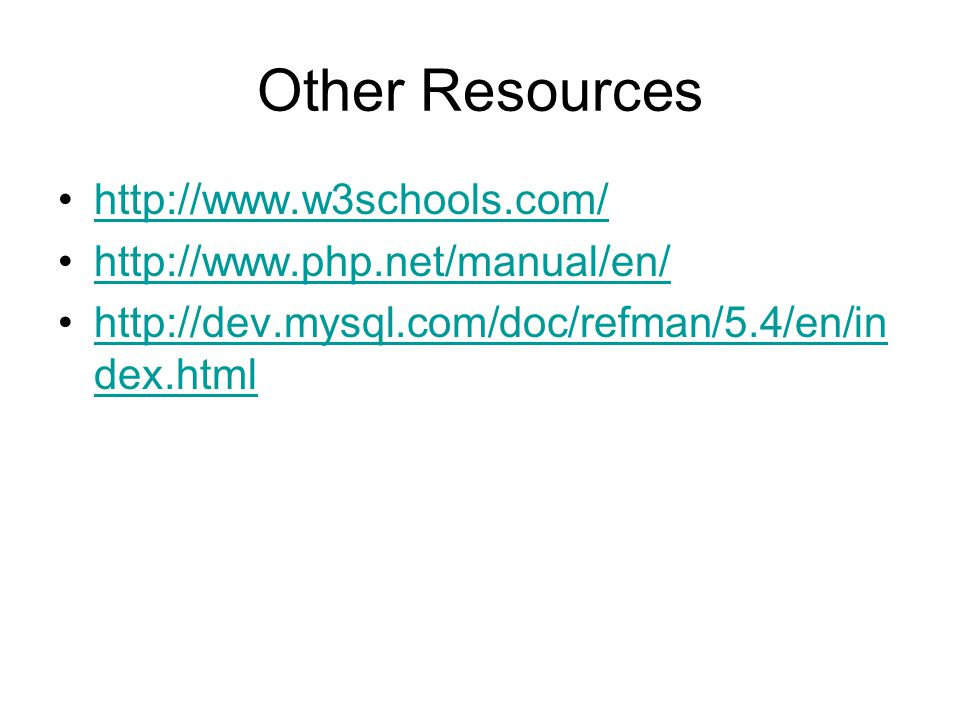 Other Resources dex.htmlhttp://dev.mysql.com/doc/refman/5.4/en/in dex.html