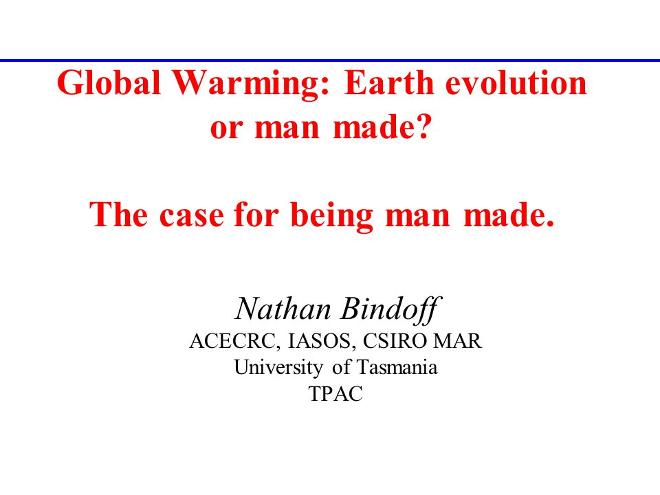 Global Warming: Earth evolution or man made. The case for being man made.