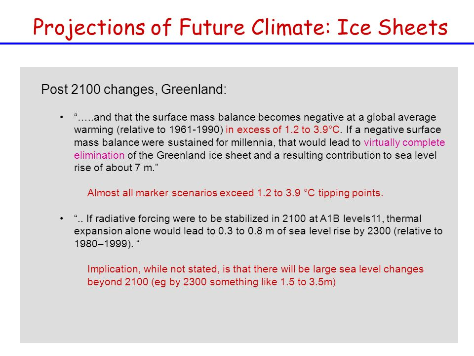 Post 2100 changes, Greenland: …..and that the surface mass balance becomes negative at a global average warming (relative to ) in excess of 1.2 to 3.9°C.