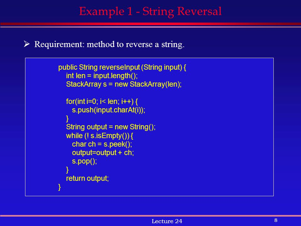8 Lecture 24 Example 1 - String Reversal  Requirement: method to reverse a string.
