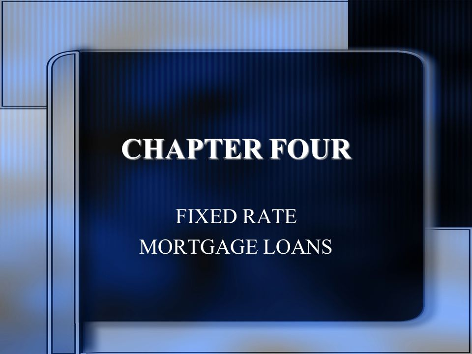 CHAPTER FOUR FIXED RATE MORTGAGE LOANS
