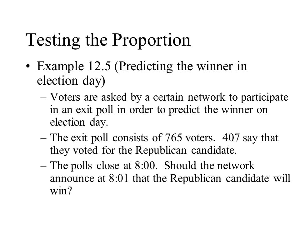 Example 12.5 (Predicting the winner in election day) –Voters are asked by a certain network to participate in an exit poll in order to predict the winner on election day.