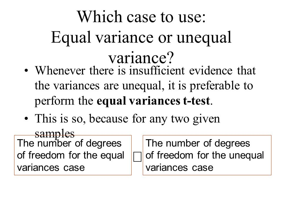 Which case to use: Equal variance or unequal variance.