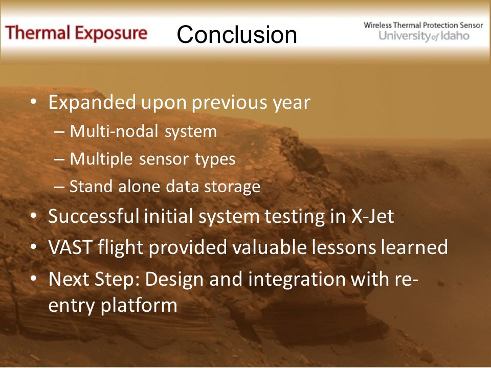 Expanded upon previous year – Multi-nodal system – Multiple sensor types – Stand alone data storage Successful initial system testing in X-Jet VAST flight provided valuable lessons learned Next Step: Design and integration with re- entry platform Conclusion