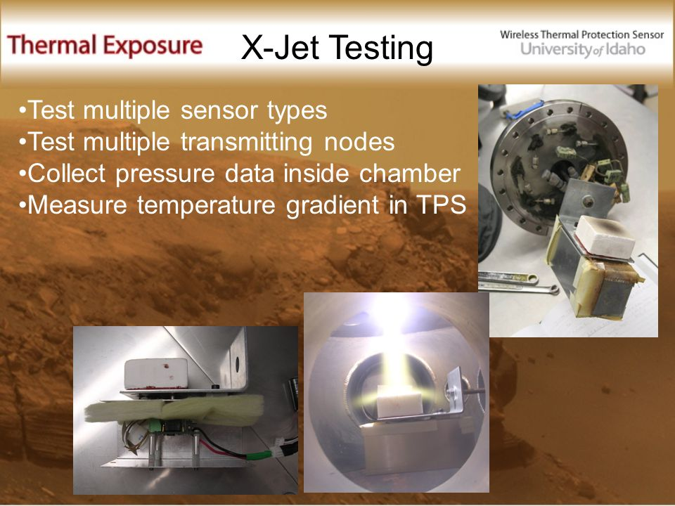 X-Jet Testing Test multiple sensor types Test multiple transmitting nodes Collect pressure data inside chamber Measure temperature gradient in TPS