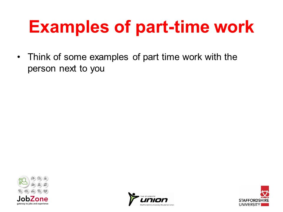 Examples of part-time work Think of some examples of part time work with the person next to you