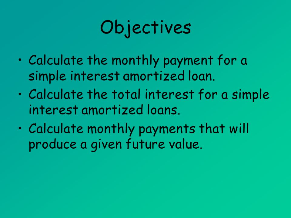 amortized loans objectives calculate the monthly payment for a
