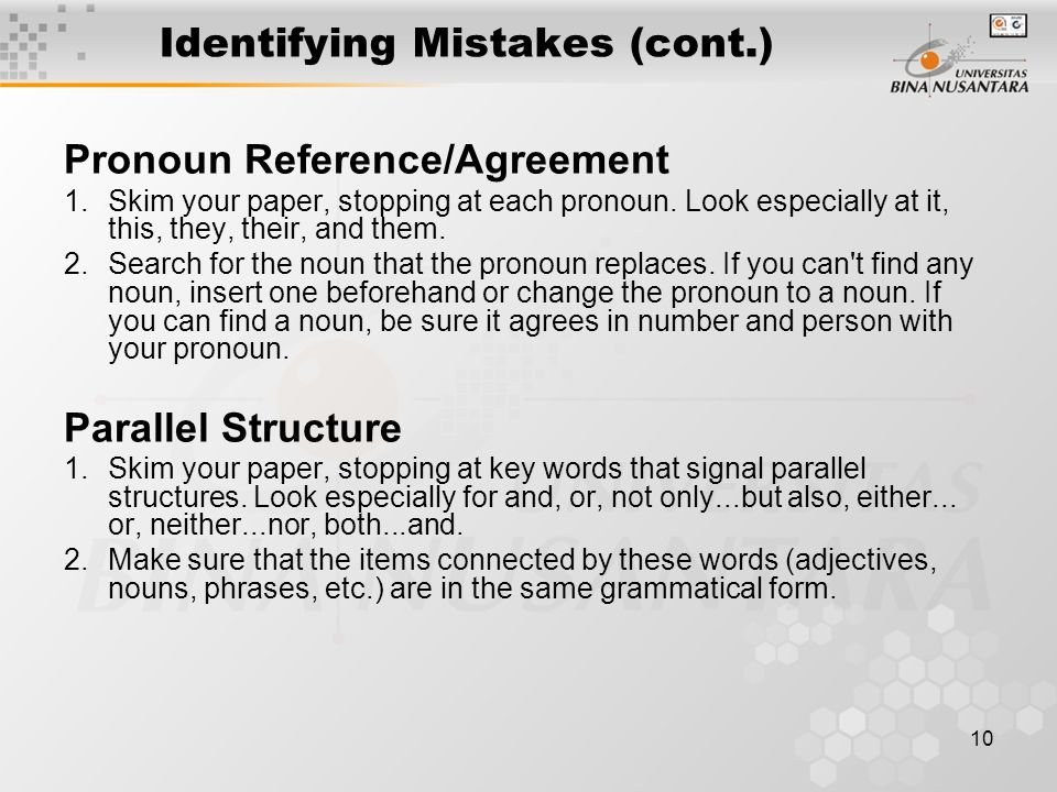 10 Identifying Mistakes (cont.) Pronoun Reference/Agreement 1.Skim your paper, stopping at each pronoun.