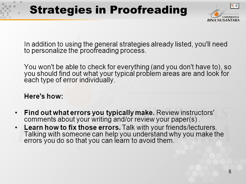 5 Strategies in Proofreading In addition to using the general strategies already listed, you ll need to personalize the proofreading process.