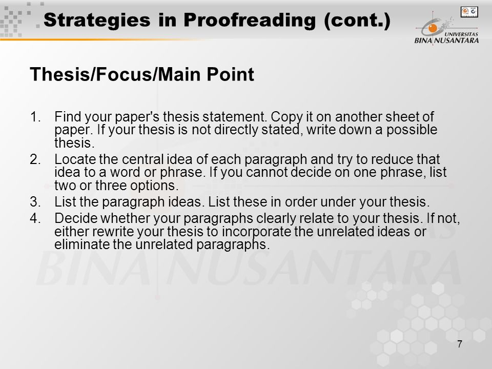 7 Strategies in Proofreading (cont.) Thesis/Focus/Main Point 1.Find your paper s thesis statement.