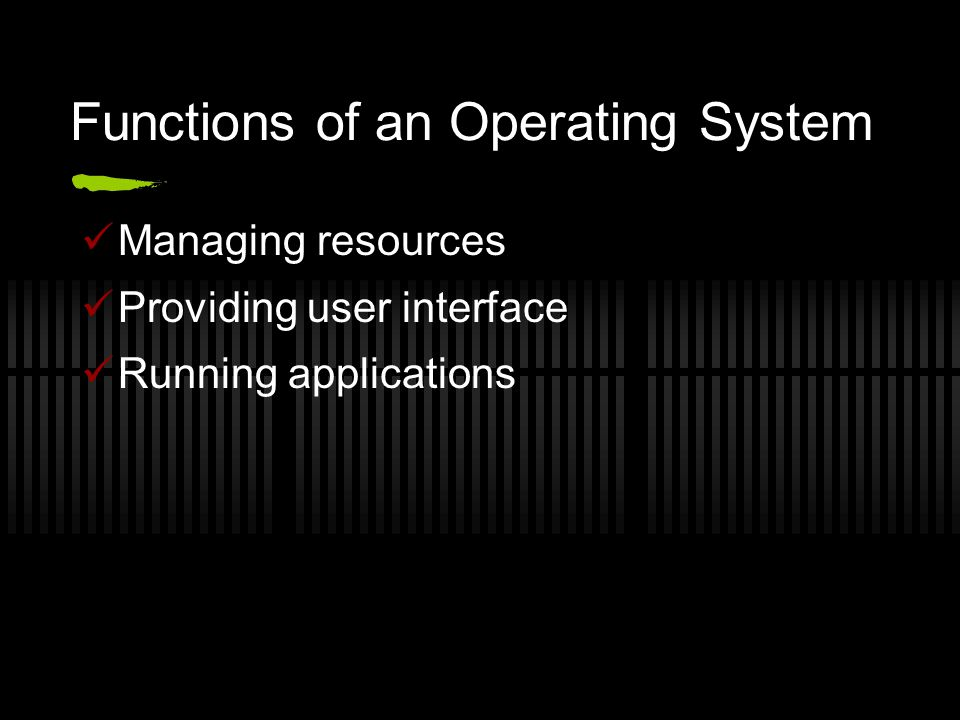 Functions of an Operating System Managing resources Providing user interface Running applications