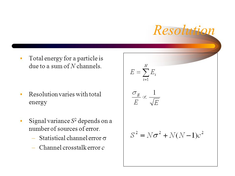 Resolution Total energy for a particle is due to a sum of N channels.