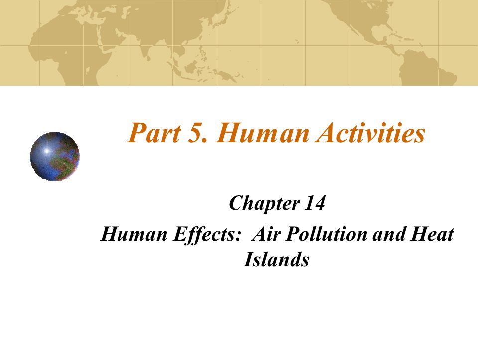 Part 5. Human Activities Chapter 14 Human Effects: Air Pollution and Heat Islands
