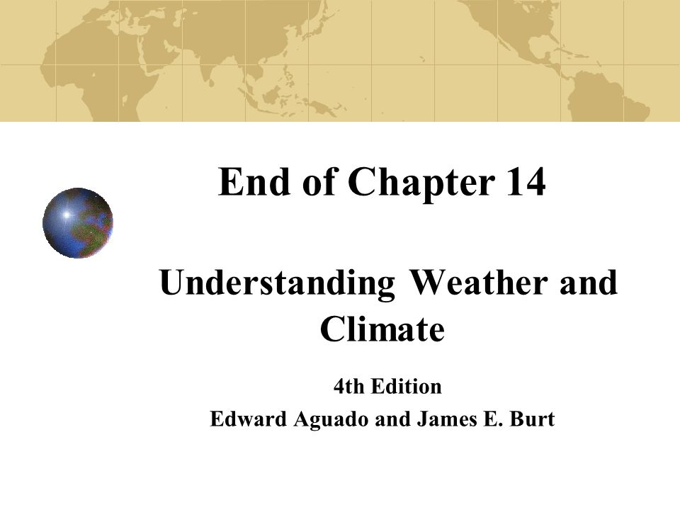 End of Chapter 14 Understanding Weather and Climate 4th Edition Edward Aguado and James E. Burt