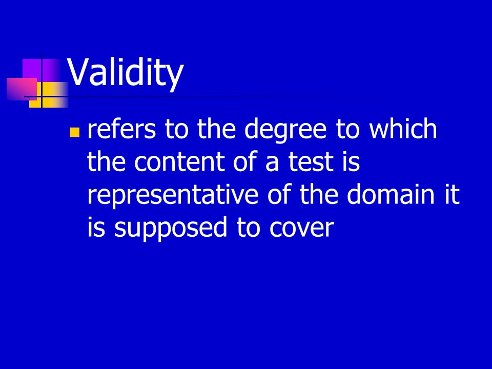 Validity refers to the degree to which the content of a test is representative of the domain it is supposed to cover
