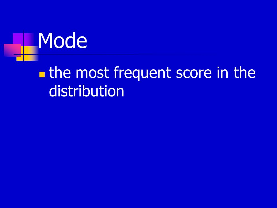 Mode the most frequent score in the distribution