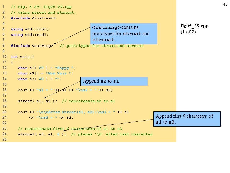 43 fig05_29.cpp (1 of 2) 1 // Fig. 5.29: fig05_29.cpp 2 // Using strcat and strncat.
