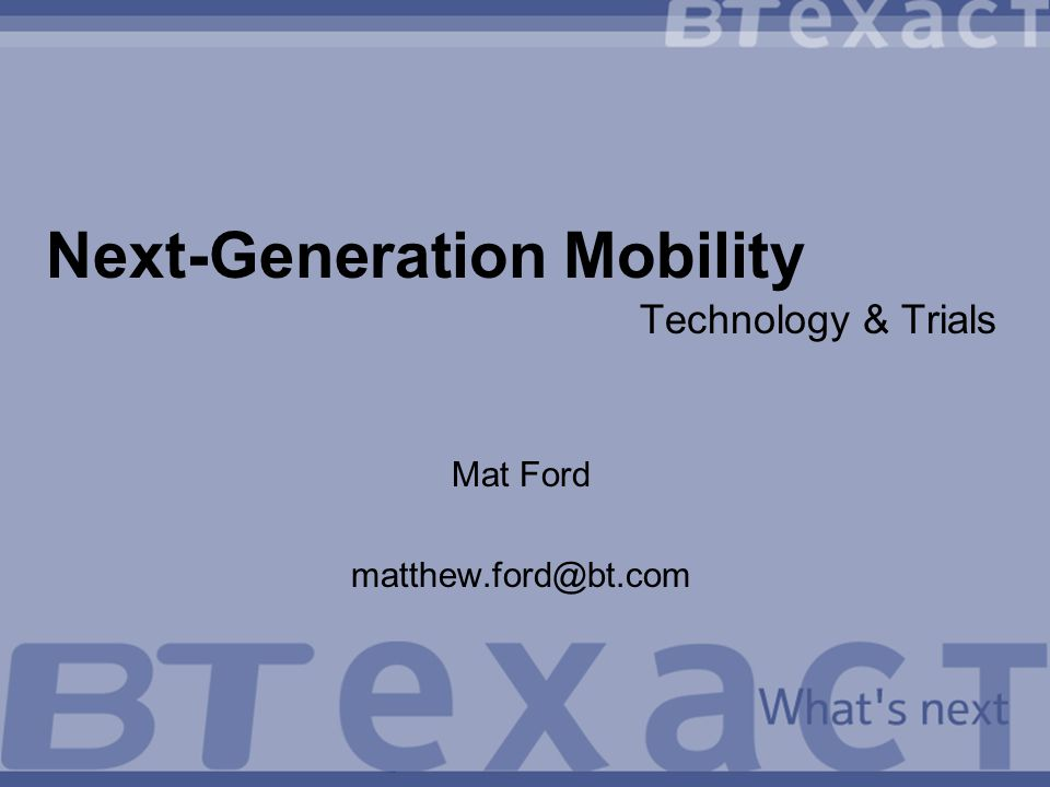 Next-Generation Mobility Technology & Trials Mat Ford