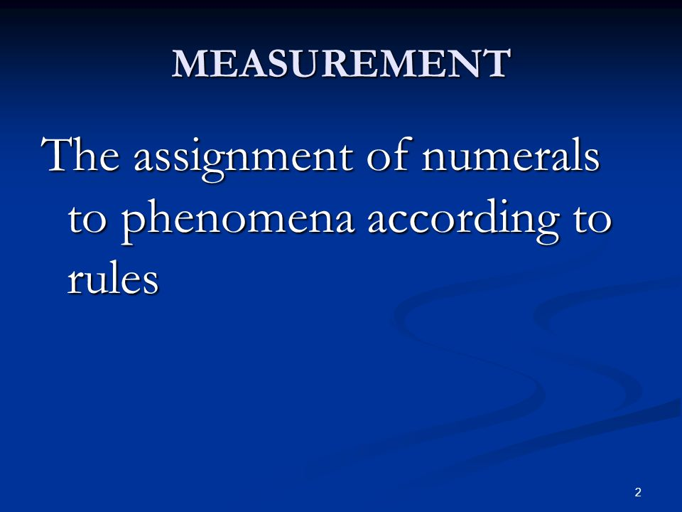 2 MEASUREMENT The assignment of numerals to phenomena according to rules