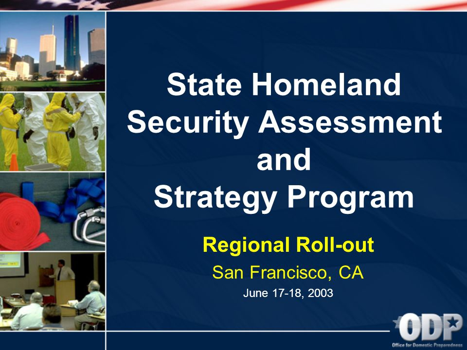 State Homeland Security Assessment and Strategy Program Regional Roll-out San Francisco, CA June 17-18, 2003