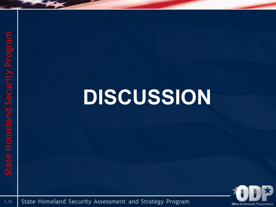 State Homeland Security Assessment and Strategy Program 1.15 DISCUSSION State Homeland Security Program