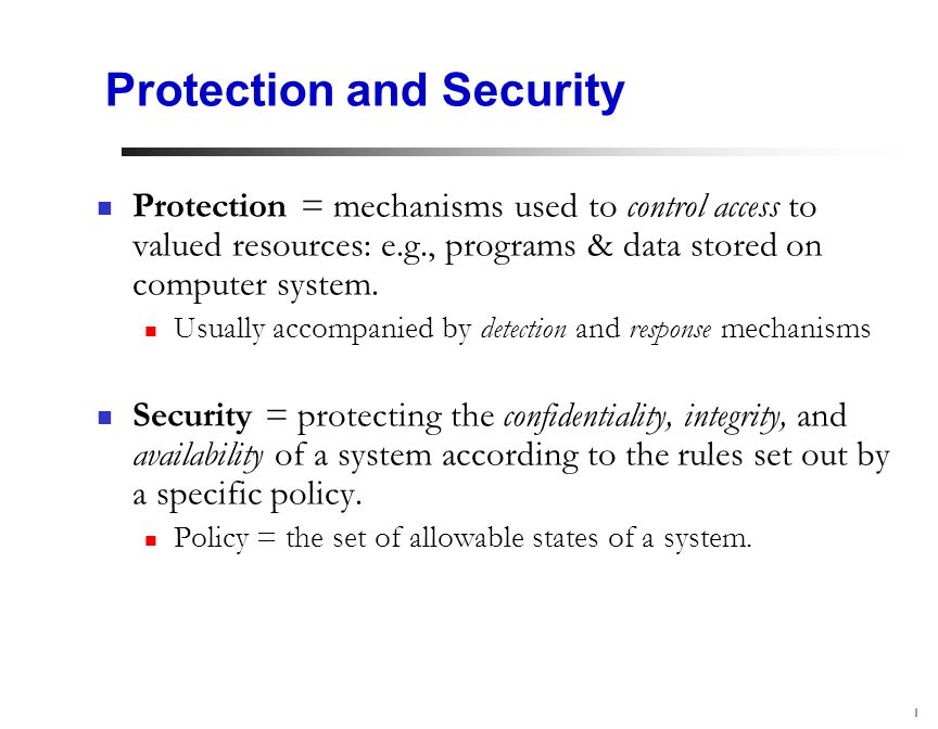 1 Protection and Security Protection = mechanisms used to control access to valued resources: e.g., programs & data stored on computer system.
