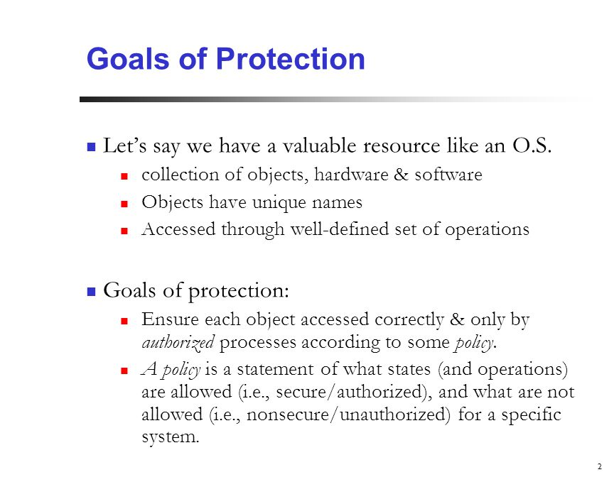 2 Goals of Protection Let's say we have a valuable resource like an O.S.