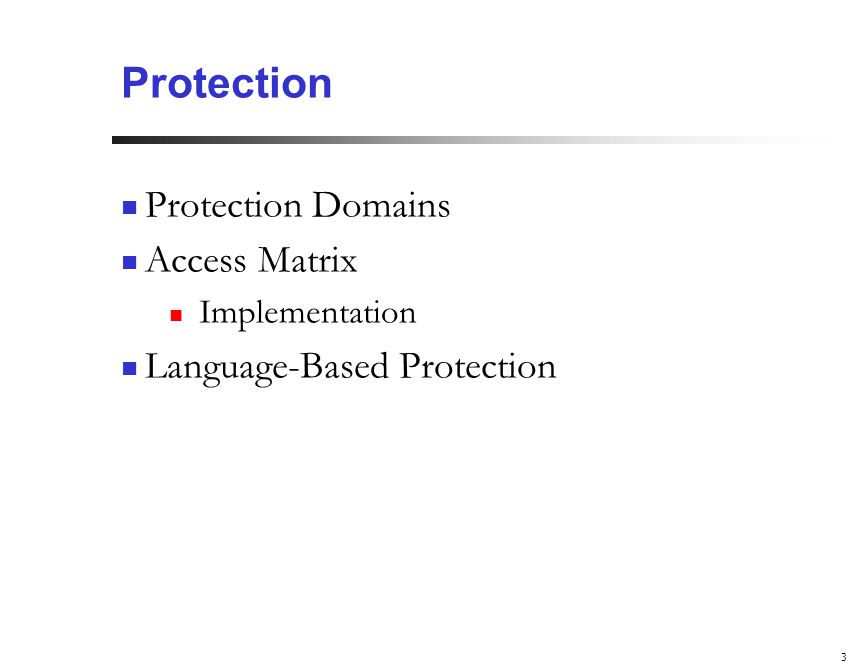3 Protection Protection Domains Access Matrix Implementation Language-Based Protection