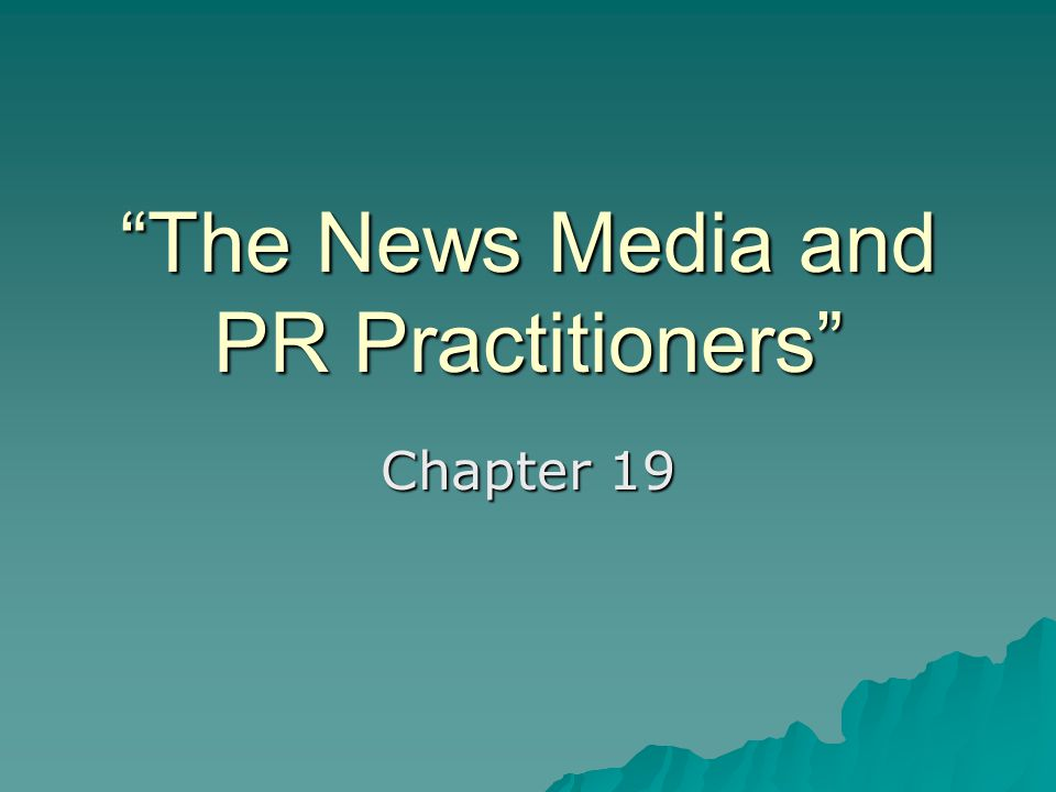 The News Media and PR Practitioners Chapter 19