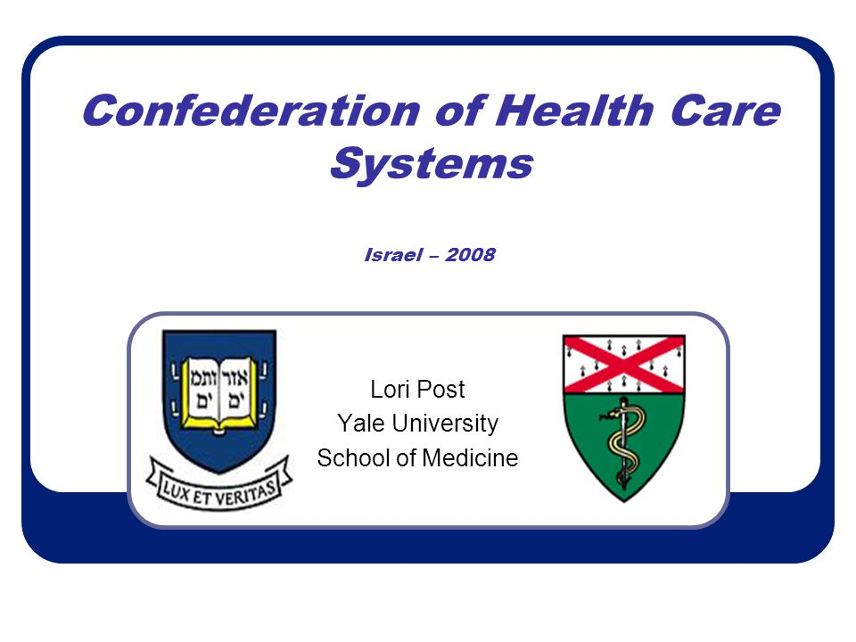 Confederation of Health Care Systems Israel – 2008 Lori Post Yale University School of Medicine