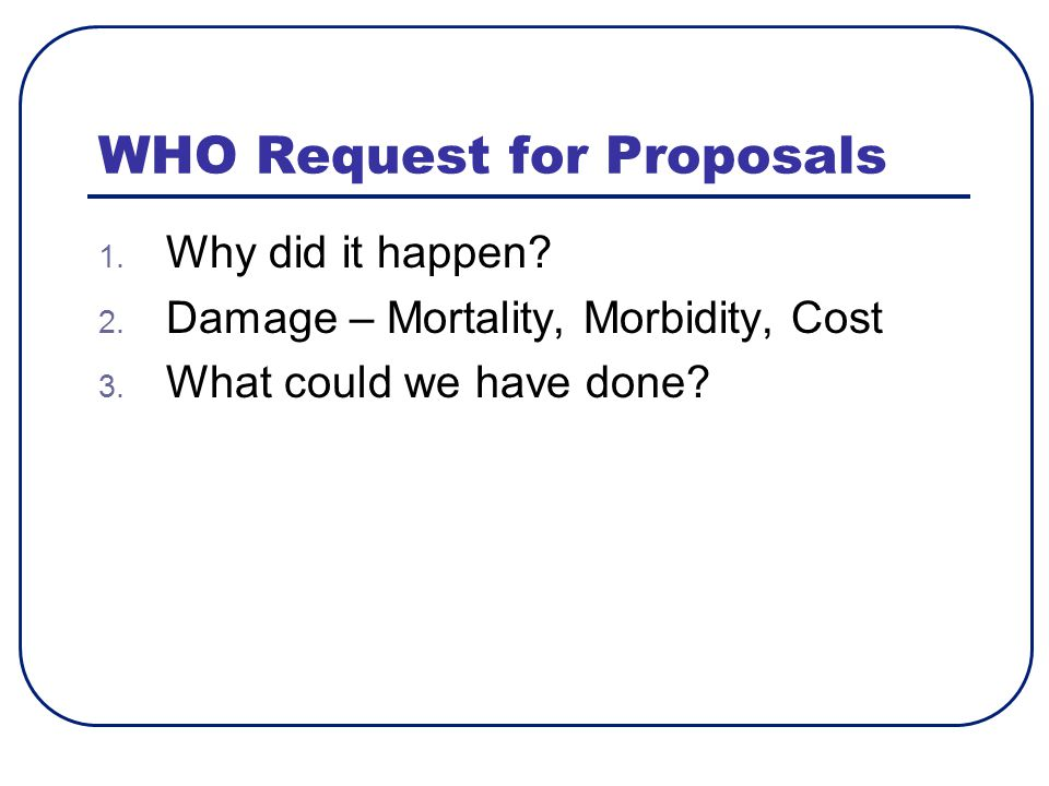 WHO Request for Proposals 1. Why did it happen. 2.