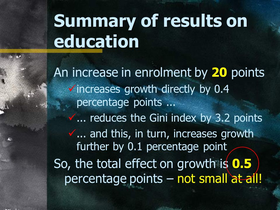 Summary of results on education 20 An increase in enrolment by 20 points increases growth directly by 0.4 percentage points......