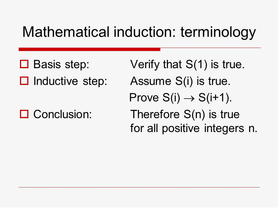 Mathematical induction: terminology  Basis step: Verify that S(1) is true.