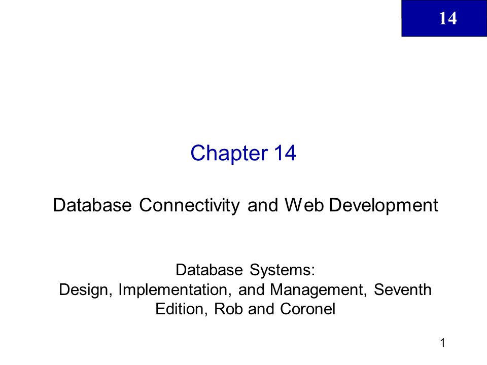 14 1 Chapter 14 Database Connectivity and Web Development Database Systems: Design, Implementation, and Management, Seventh Edition, Rob and Coronel