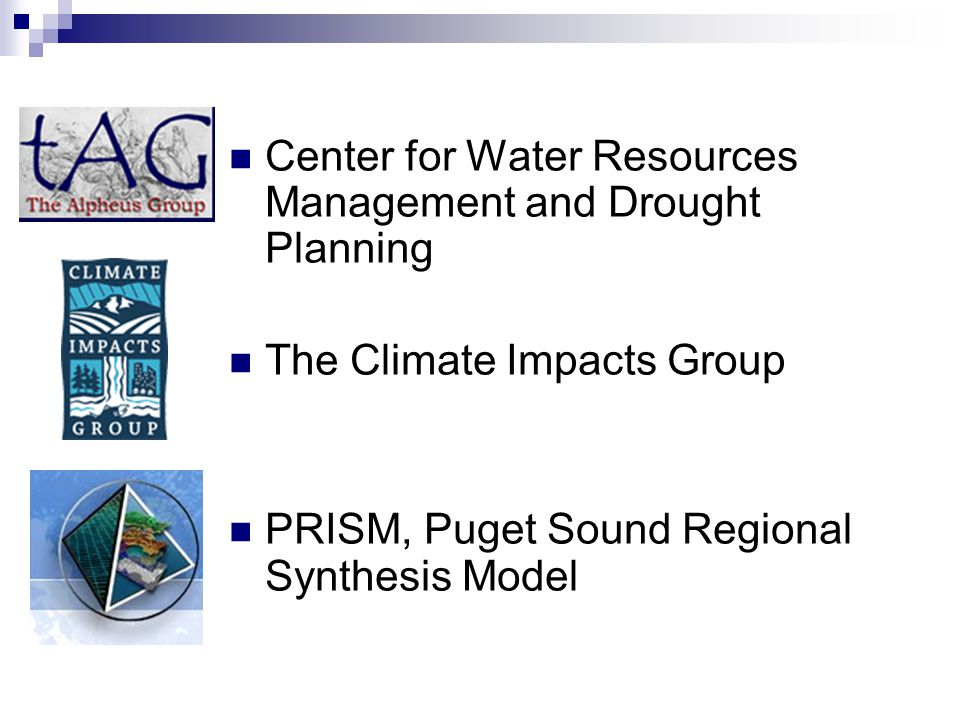 Center for Water Resources Management and Drought Planning The Climate Impacts Group PRISM, Puget Sound Regional Synthesis Model