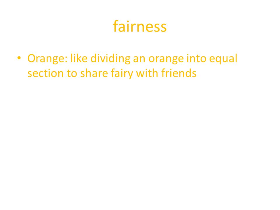 fairness Orange: like dividing an orange into equal section to share fairy with friends