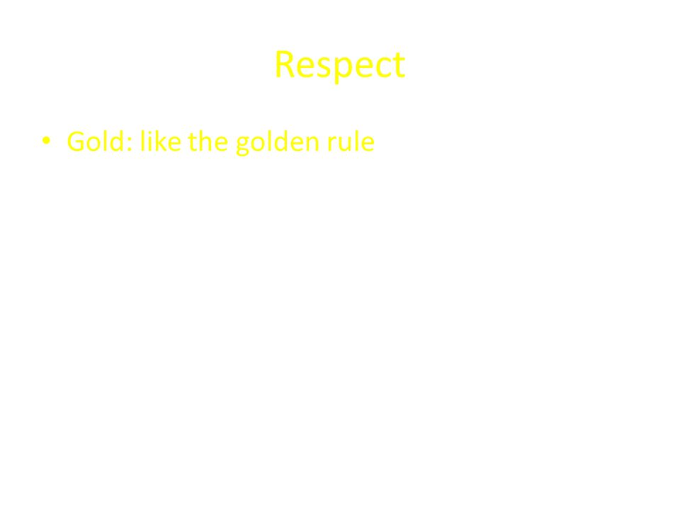 Respect Gold: like the golden rule