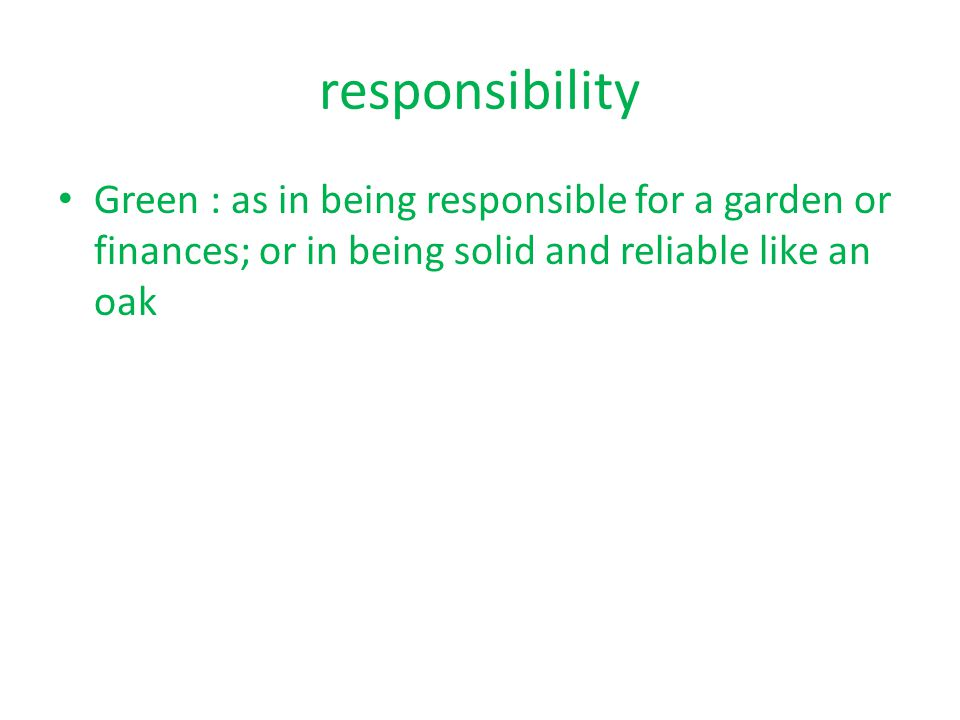 responsibility Green : as in being responsible for a garden or finances; or in being solid and reliable like an oak