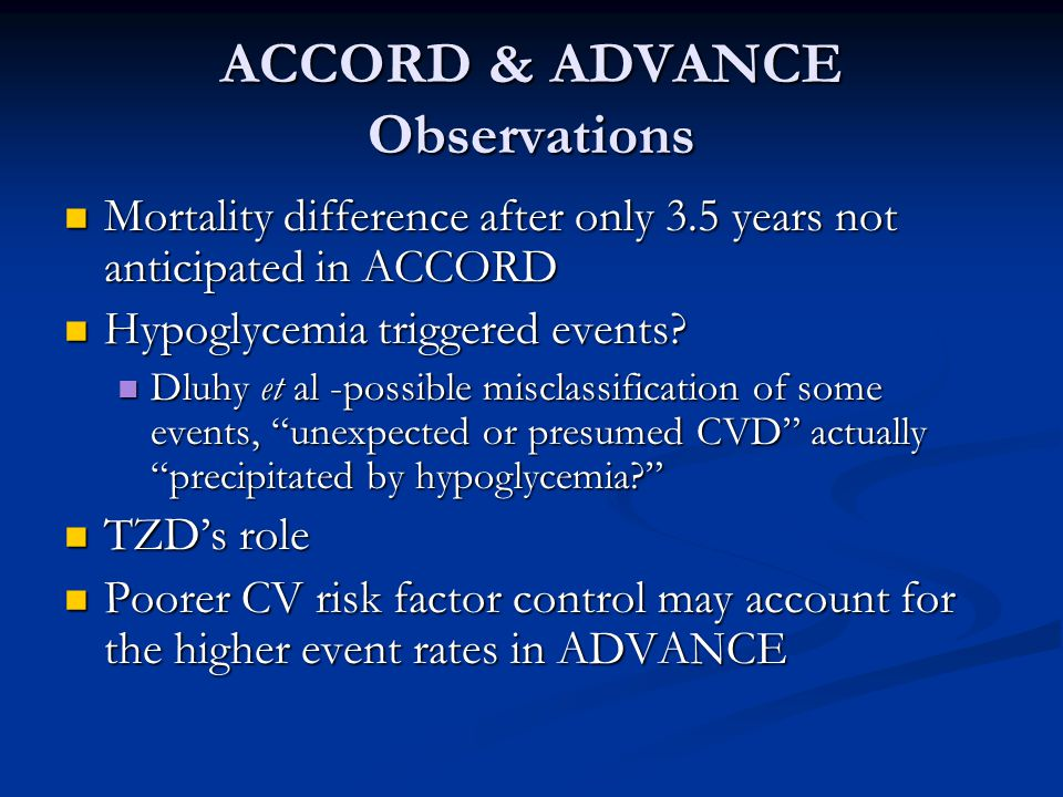 ACCORD & ADVANCE Observations Mortality difference after only 3.5 years not anticipated in ACCORD Mortality difference after only 3.5 years not anticipated in ACCORD Hypoglycemia triggered events.
