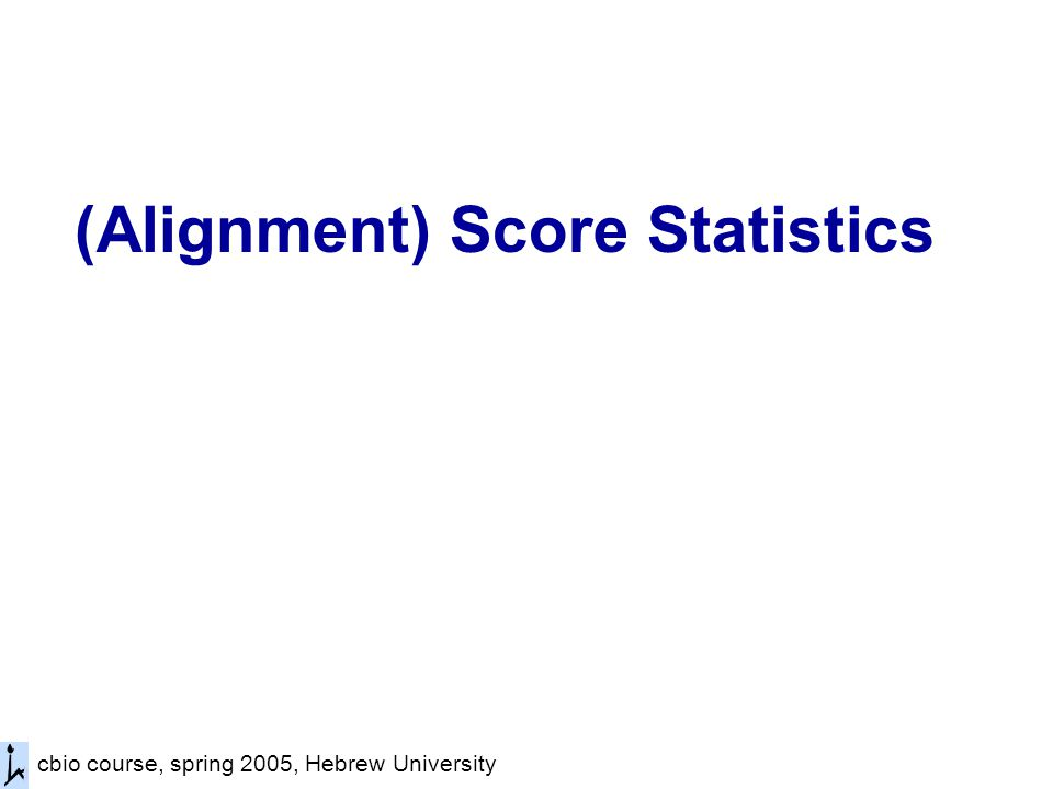 cbio course, spring 2005, Hebrew University (Alignment) Score Statistics